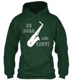 Be Bold...and Saxy! Saxophone Hoodie