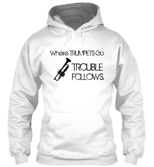 Where Trumpets Go - Trouble Follows Hoodie
