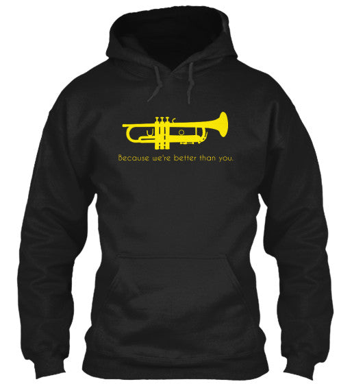 Trumpets - Because we're better than you - Hoodie