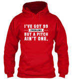 I've Got 99 Problems-But A Pitch Ain't One - Hoodie