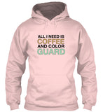 All I Need Is COFFEE and COLOR GUARD - Hoodie