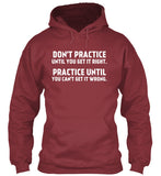 Don't Practice Until You Get It Right - Hoodie