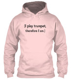 Trumpet - I play, therefore I am - Hoodie