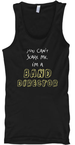 You Can't Scare Me - I'm a BAND DIRECTOR - Tank Top