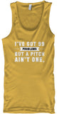 I've Got 99 Problems-But A Pitch Ain't One - Tank Top