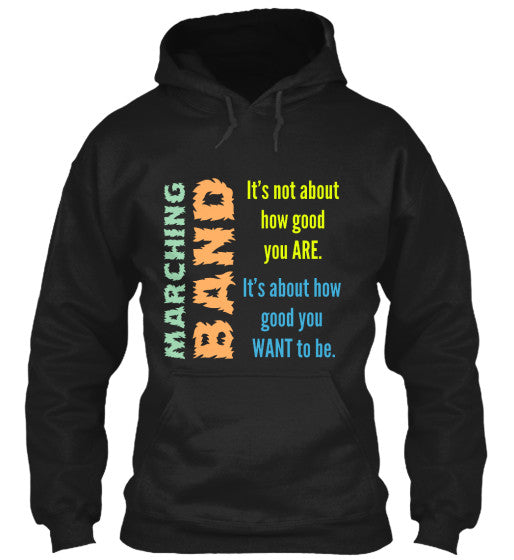 Marching Band - It's not about how good you are - Hoodie