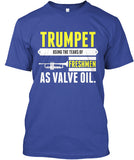 Trumpet - Using the tears of freshman as valve oil.