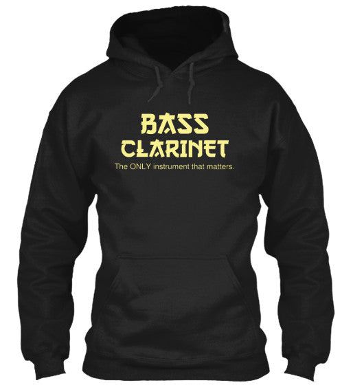 Bass Clarinet - The ONLY instrument that matters - Hoodie