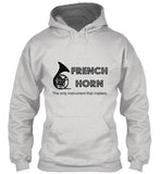 French Horn-Only Instrument That Matters - Hoodie