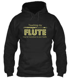 Touching my FLUTE may be hazardous to your health! Hoodie
