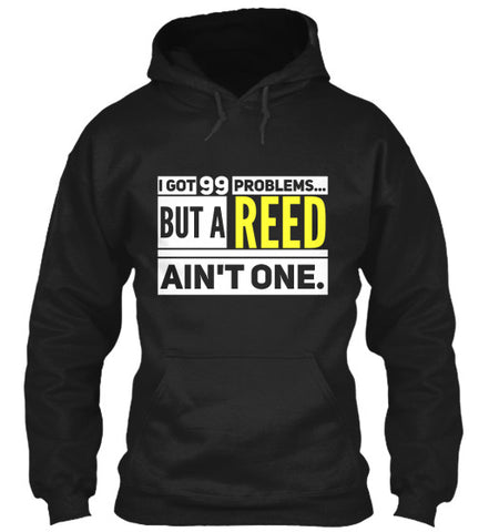 I got 99 problems...but a REED ain't one. - Hoodie