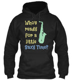 Who's Ready For A Little Saxy Time? - Hoodie