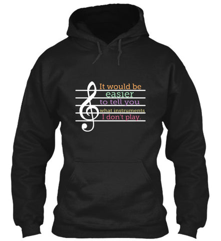 It would be easier to tell you what I don't play! Hoodie