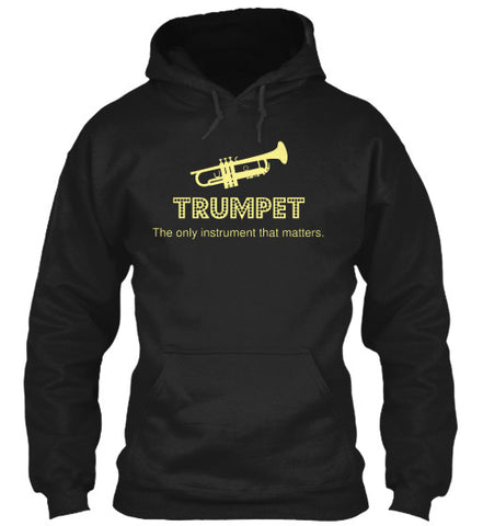 Trumpet - The Only Instrument That Matters - Hoodie