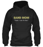 Band Mom - Yeah, I can fix that - Hoodie
