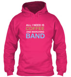 All I Need Is COFFEE and Marching BAND - Hoodie