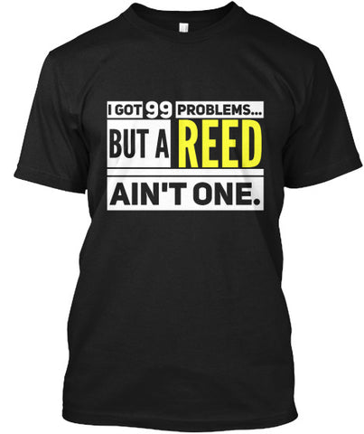 I got 99 Problems...but a REED ain't one.
