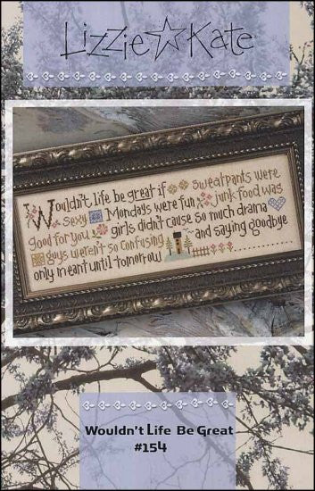 Lizzie*Kate Wouldn't Life Be Great Cross Stitch Chart