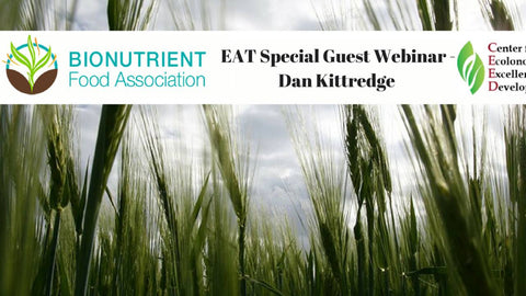 EAT Webinar with Special Guest - Dan Kittredge of Bionutrient Food Association