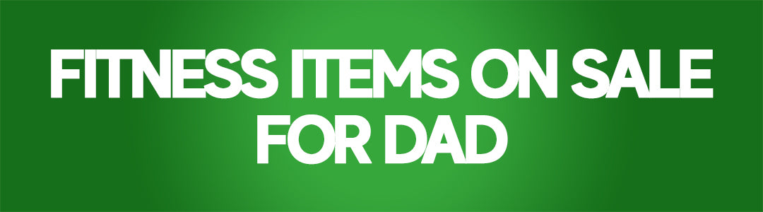 Fitness for Dad Sale!