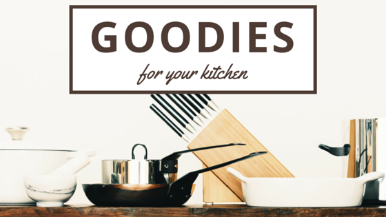 Goodies for Your Kitchen