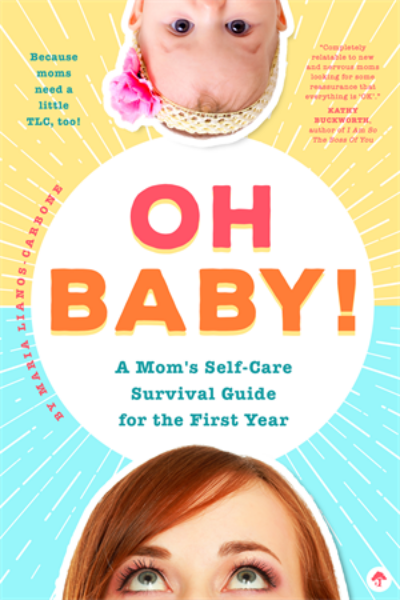 OH BABY! A MOM'S SELF CARE SURVIVAL GUIDE FOR THE 1ST YEAR BOOK