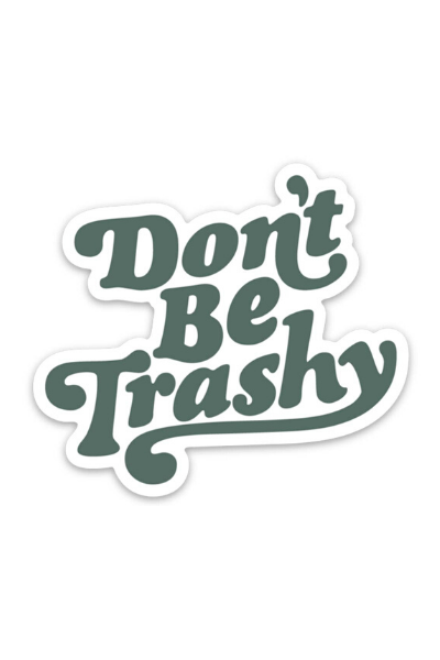 DON'T BE TRASHY - STICKER