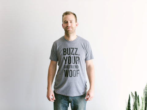 BUZZ, YOUR GIRLFRIEND - WOOF SHIRT