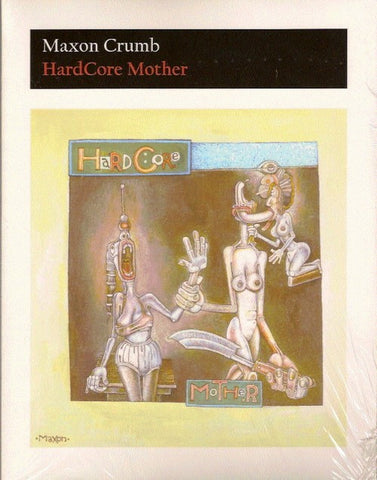 HardCore Mother - Maxon Crumb