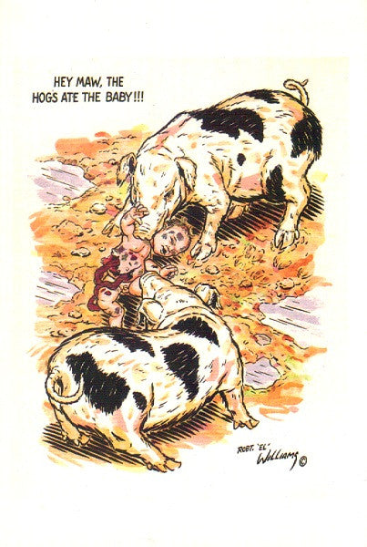 Hey Maw, The Hogs Ate The Baby!!! Postcard - Robt Williams