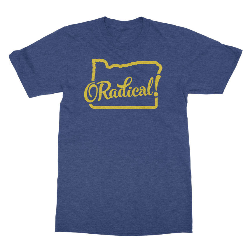 ORadical! - Oregon is radical tshirt - Totally Radical Awesome