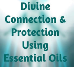 Divine and Angels Connection and Protection using Essential Oils
