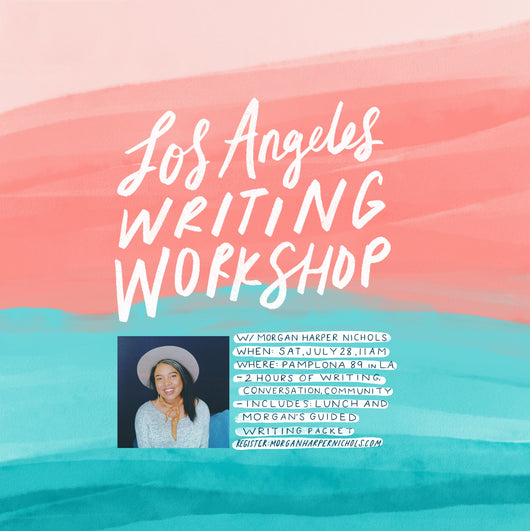 7/28 Los Angeles Writing Workshop with Morgan Harper Nichols
