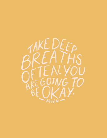 Take deep breaths often. You are going to be okay. - Yellow