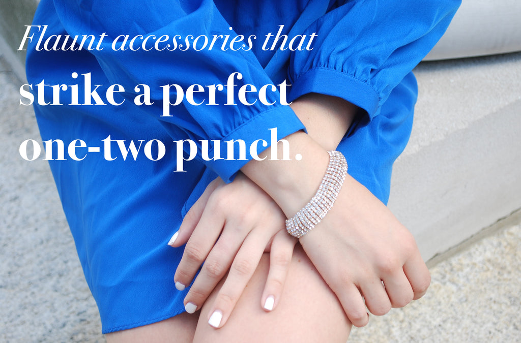 Flaunt accessories that strike a perfect one-two punch.