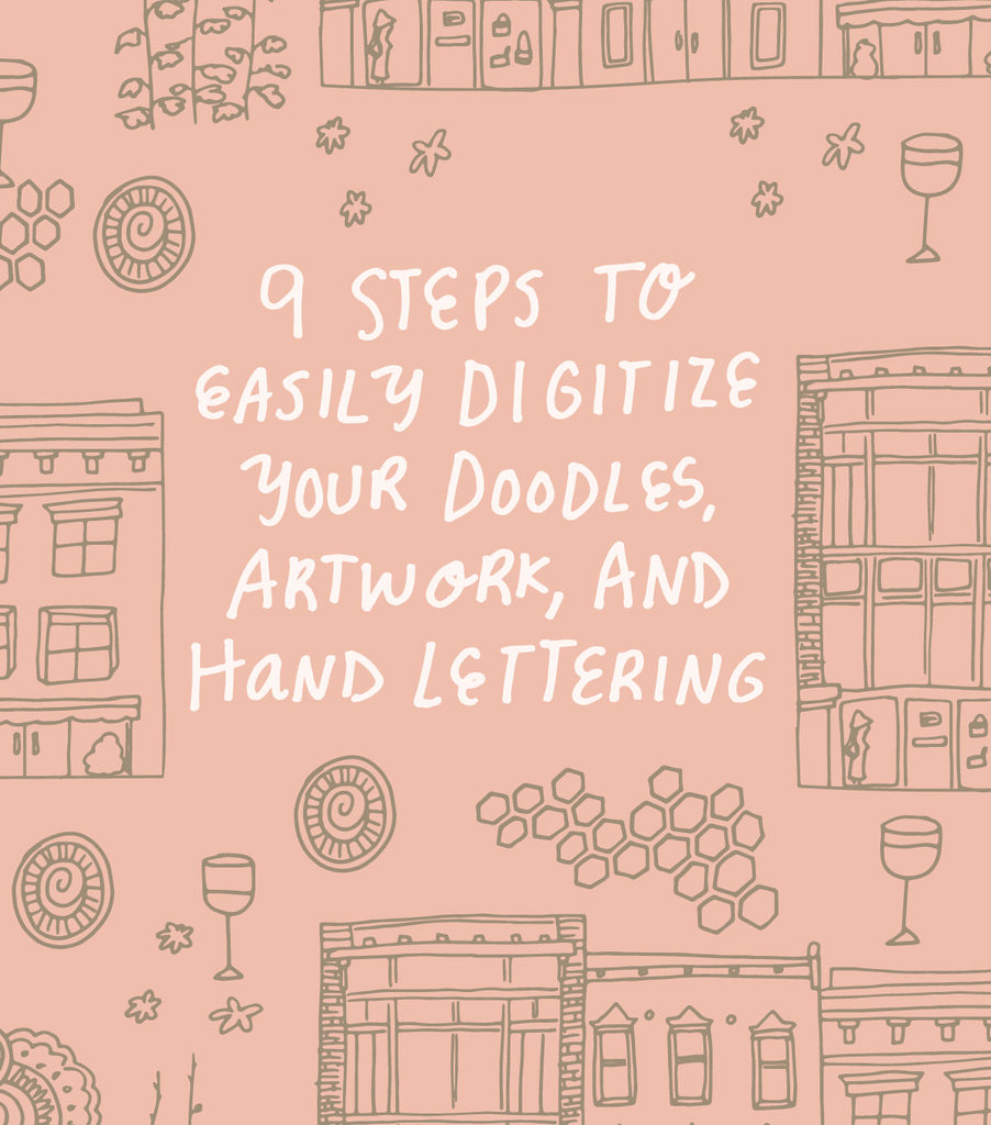 9 Steps To Easily Digitize Your Doodles, Artwork, AND Hand Lettering
