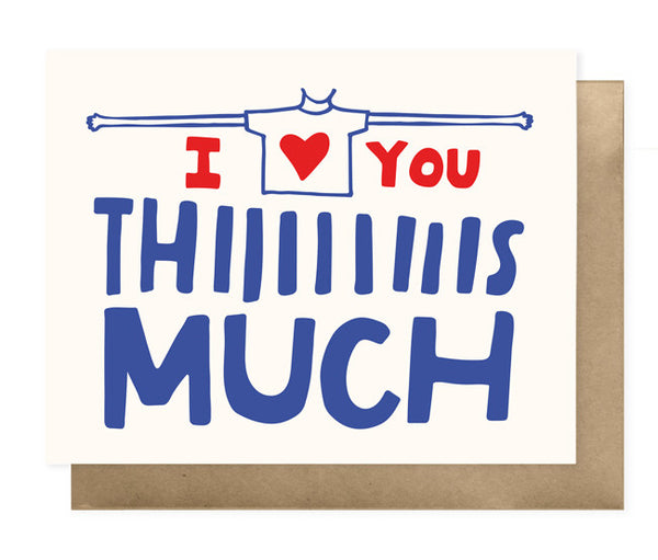 I Love You Thiiiiis Much Card