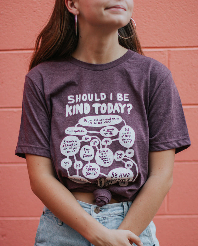 """Should I Be Kind Today?"" Tee"