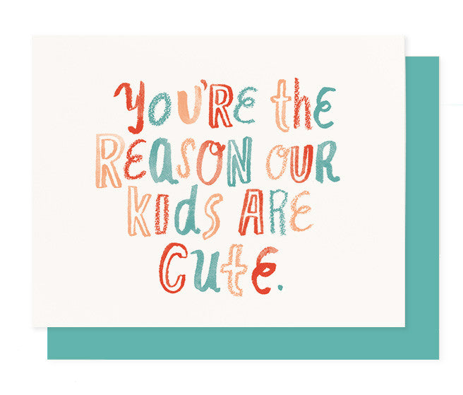 You're the Reason Our Kids are Cute