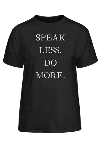 SPEAK LESS. DO MORE.