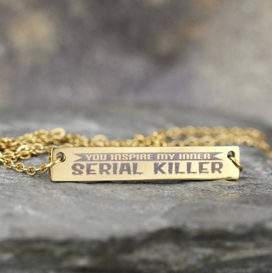 You Inspire my Inner Serial Killer Necklace - Funny Sayings Jewellery - Stainless Steel - You choose silver tone, yellow tone, rose tone