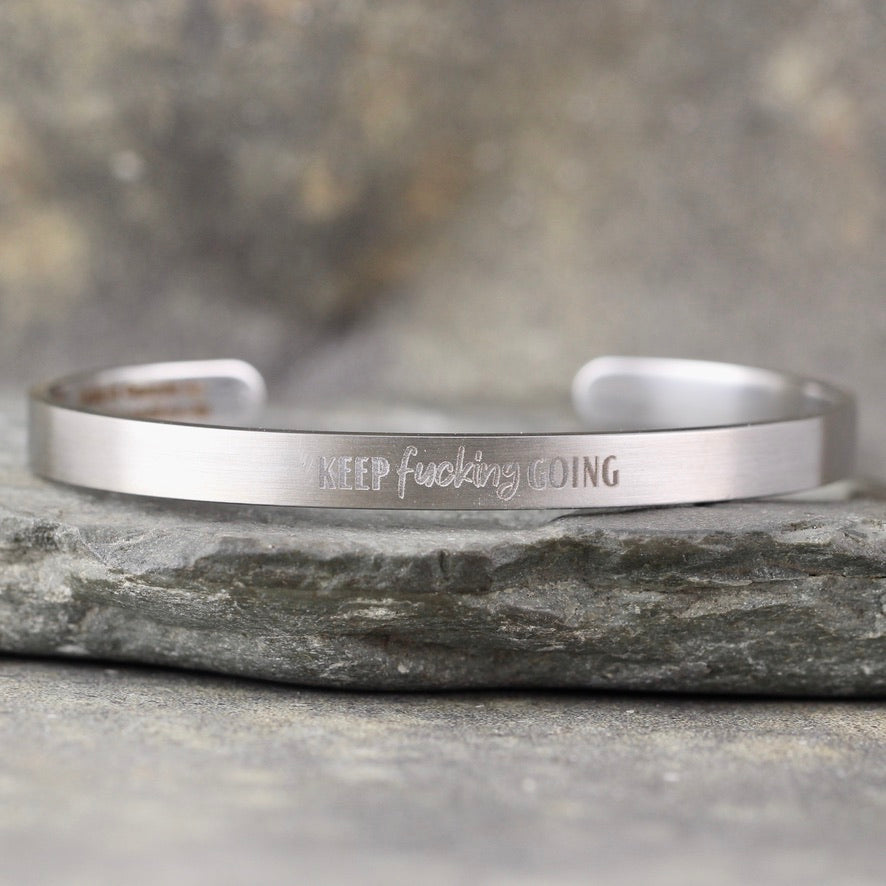 SALTY SAYINGS Cuff Bracelet - KEEP FUCKING GOING  inspirational message Bracelet - Stainless Steel in your choice of rose, yellow, steel or black - Engraved Bracelet