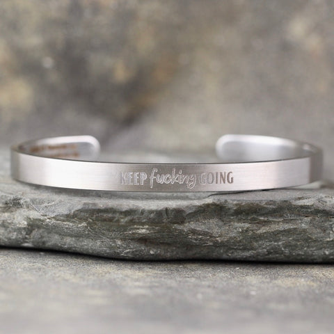 KEEP FUCKING GOING  inspirational message Cuff Bracelet - Stainless Steel in your choice of rose, yellow, steel or black - Engraved Bracelet