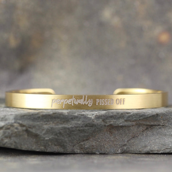SALTY SAYINGS Cuff Bracelet - PERPETUALLY PISSED OFF -  inspirational message Bracelet - Stainless Steel in your choice of rose, yellow, steel or black - Engraved Bracelet