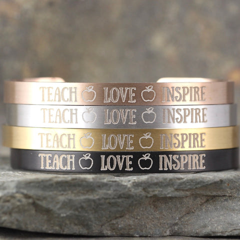 TEACH LOVE INSPIRE Cuff Bracelet- Teacher's Gift - Stainless Steel in your choice of rose, yellow, steel or black