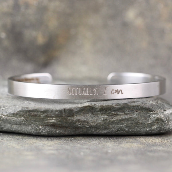 ACTUALLY, I CAN  inspirational message Cuff Bracelet - Stainless Steel in your choice of rose, yellow, steel or black - Engraved Bracelet