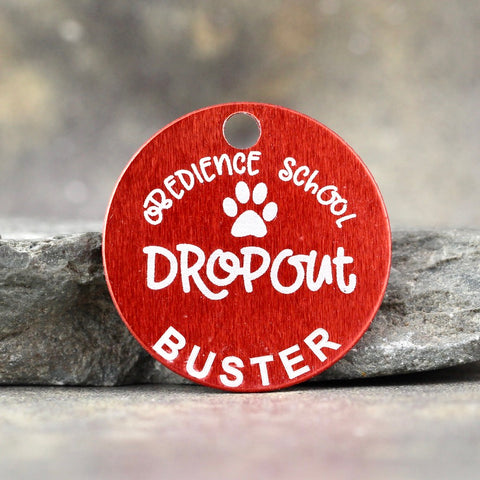"""Obedience School Drop Out"" Dog ID Tag - 3 sizes, 9 Colors - Laser Engraved with your Custom Text"