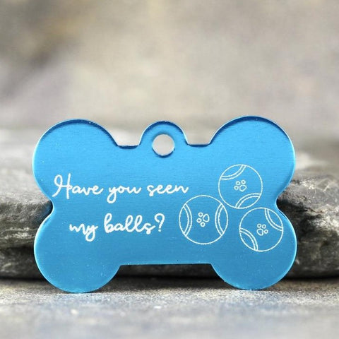 'HAVE YOU SEEN MY BALLS?' Bone Shape Dog ID Tags - 6 sizes, 9 Colors - Laser Engraved with your Custom Text