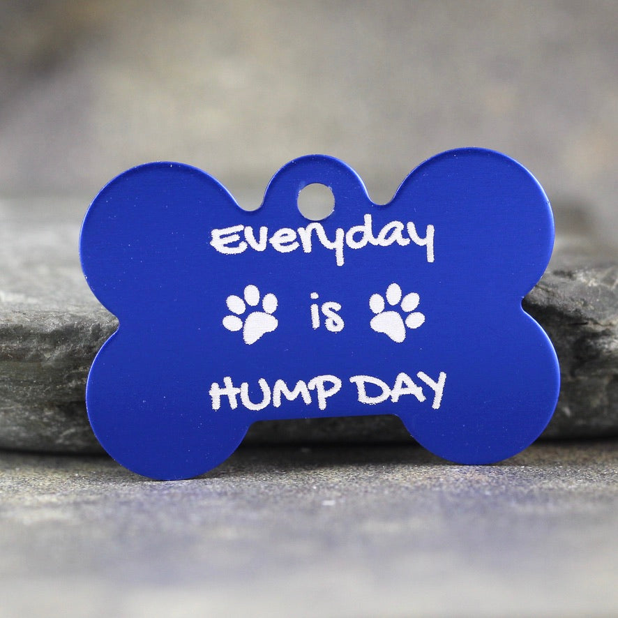 'Everyday is Hump Day'  Bone Shape Dog ID Tags - 6 sizes, 9 Colors - Laser Engraved with your Custom Text
