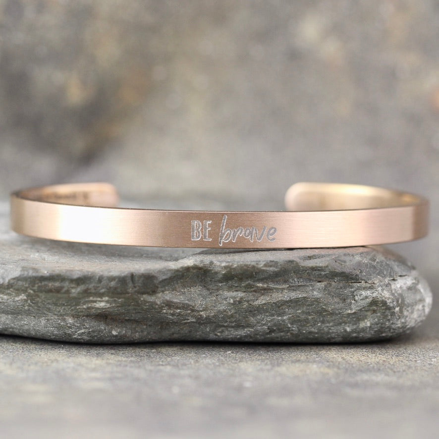 BE BRAVE inspirational message Cuff Bracelet - Stainless Steel in your choice of rose, yellow, steel or black - Engraved Bracelet